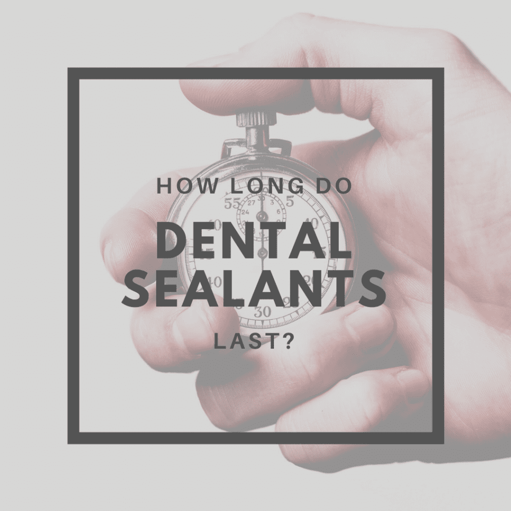 How Long Do Dental Sealants Last